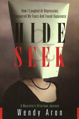 Hide and Seek: How I Laughed at Depression, Conquered My Fears and Found Happiness by Wendy Aron image