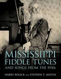 Mississippi Fiddle Tunes and Songs from the 1930s by Harry Bolick