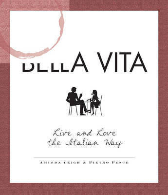 La Bella Vita: Live and Love the Italian Way by Aminda Leigh