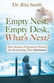 Empty Nest, Empty Desk, What's Next? How Boomer Professional Women Are Reinventing Their Retirement by Smith