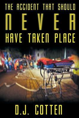 The Accident That Should Never Have Taken Place by D J Cotten