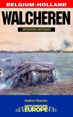 Walcheren - Operation Infatuate by Andrew Rawson
