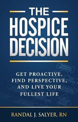 The Hospice Decision by Randal J Salyer Rn