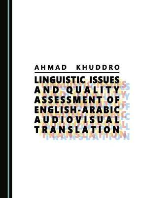 Linguistic Issues and Quality Assessment of English-Arabic Audiovisual Translation