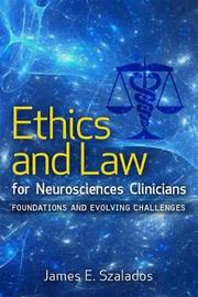 Ethics and Law for Neurosciences Clinicians by James E. Szalados