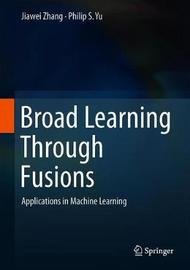 Broad Learning Through Fusions by Jiawei Zhang