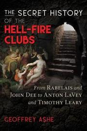 The Secret History of the Hell-Fire Clubs by Geoffrey Ashe