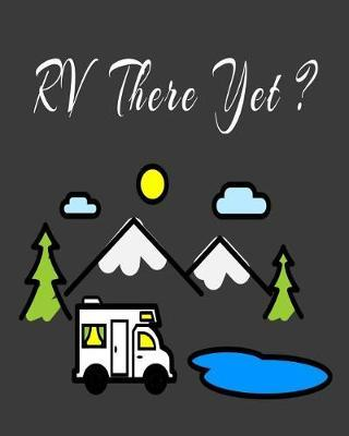 RV There Yet by James Camper