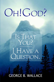 Oh! God? Is That You? I Have a Question by George , B. Wallace image