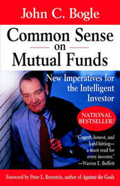 Common Sense on Mutual Funds: New Imperatives for the Intelligent Investor by John C. Bogle