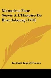 Memoires Pour Servir A La -- Histoire De Brandebourg (1750) by Frederick King of Prussia image