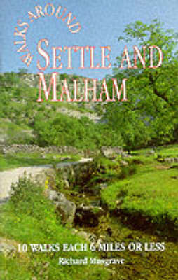 Walks Around Settle and Malham: 10 Walks Each of 6 Miles of Less by Richard Musgrave