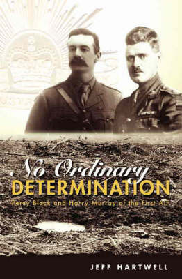 No Ordinary Determination: The Story of Percy Black and Harry Murray of the First AIF by Jeff Hartwell