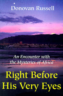 Right Before His Very Eyes: An Encounter with the Mysteries of Africa by Donovan Russell