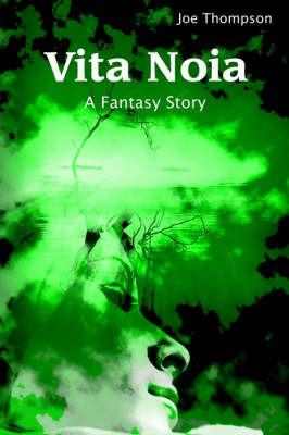 Vita Noia: A Fantasy Story by Joe Thompson