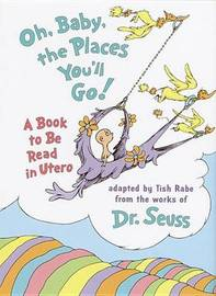 Oh Baby, the Places You'LL Go!: A Book to be Read in Utero by Tish Rabe image