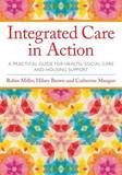 Integrated Care in Action: A Practical Guide for Health, Social Care and Housing Support by Robin Miller