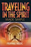 Traveling in the Spirit Made Simple by Praying Medic