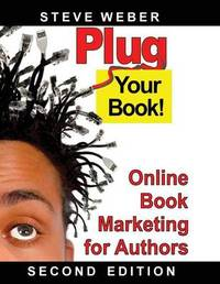 Plug Your Book! Online Book Marketing for Authors by Steve Weber