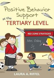Positive Behavior Support at the Tertiary Level by Laura A. Riffel