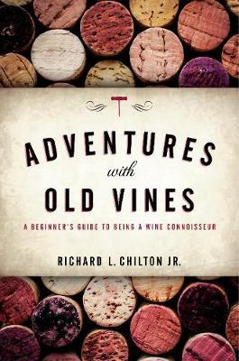 Adventures with Old Vines by Richard L. Chilton image