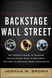Backstage Wall Street: An Insider's Guide to Knowing Who to Trust, Who to Run from, and How to Maximize Your Investments by Joshua M Brown