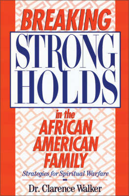 Breaking Strongholds in the African-American Family by Clarence E. Walker