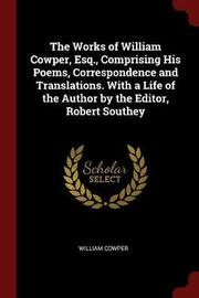 The Works of William Cowper, Esq., Comprising His Poems, Correspondence and Translations. with a Life of the Author by the Editor, Robert Southey by William Cowper image