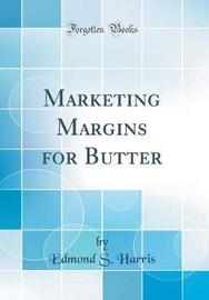 Marketing Margins for Butter (Classic Reprint) by Edmond S Harris image