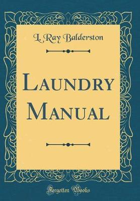 Laundry Manual (Classic Reprint) by L. Ray Balderston image