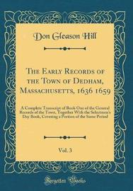 The Early Records of the Town of Dedham, Massachusetts, 1636 1659, Vol. 3 by Don Gleason Hill image
