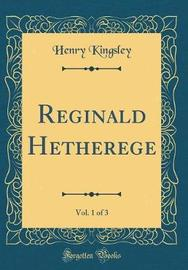 Reginald Hetherege, Vol. 1 of 3 (Classic Reprint) by Henry Kingsley image