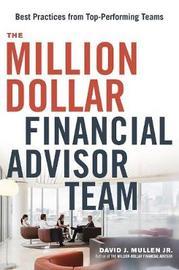 The Million-Dollar Financial Advisor Team by David J Mullen Jr.