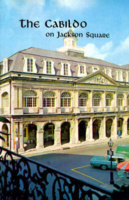 Cabildo on Jackson Square, The by Samuel Wilson