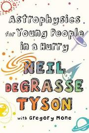 Astrophysics for Young People in a Hurry by Neil deGrasse Tyson