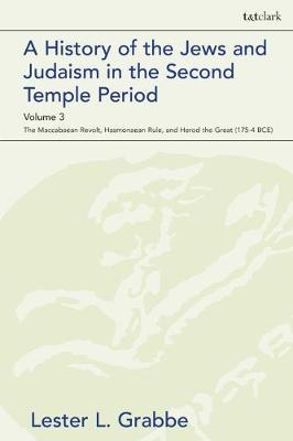 A History of the Jews and Judaism in the Second Temple Period, Volume 3 by Lester L Grabbe