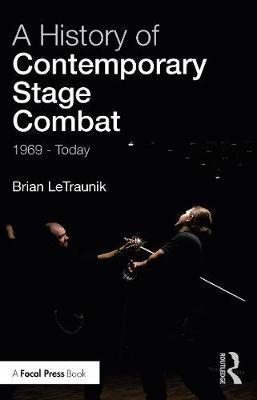 A History of Contemporary Stage Combat by Brian LeTraunik