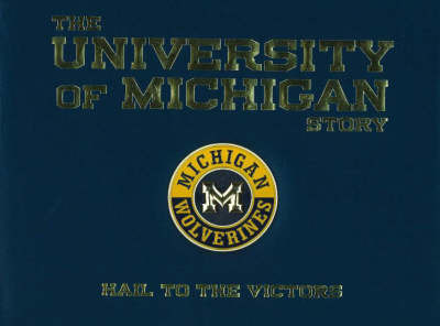 The University of Michigan Story: Hail to the Victors by William G Scheller image