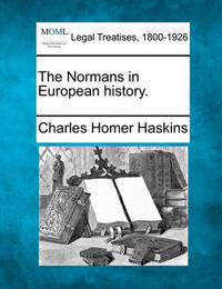 The Normans in European History. by Charles Homer Haskins
