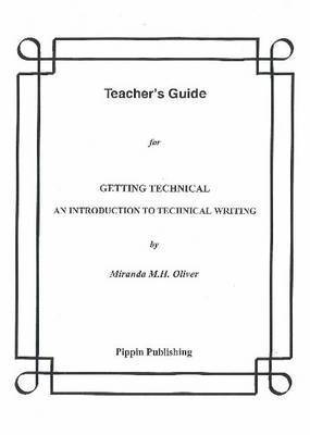 Getting Technical: An Introduction to Technical Writing: Teacher's Guide by Miranda M.H. Oliver