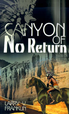 Canyon of No Return by Larry V. Franklin