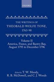 The Writings of Theobald Wolfe Tone 1763-98: Volume II: America, France, and Bantry Bay, August 1795 to December 1796 by Theobald Wolfe Tone image