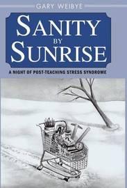 Sanity by Sunrise by Gary Weibye