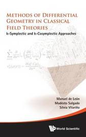 Methods Of Differential Geometry In Classical Field Theories: K-symplectic And K-cosymplectic Approaches by Manuel De Leon