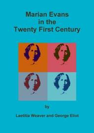 Marian Evans in the Twenty First Century by Laetitia Weaver