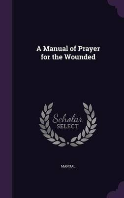 A Manual of Prayer for the Wounded by . Manual image