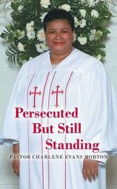 Persecuted But Still Standing by Pastor Charlene Evans Morton