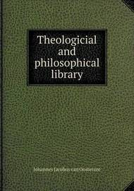 Theologicial and Philosophical Library by Johannes Jacobus van Oosterzee