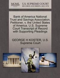 Bank of America National Trust and Savings Association, Petitioner, V. the United States of America. U.S. Supreme Court Transcript of Record with Supporting Pleadings by George H Koster