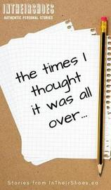 The Times I Thought It Was All Over by Samuel Sawchuk